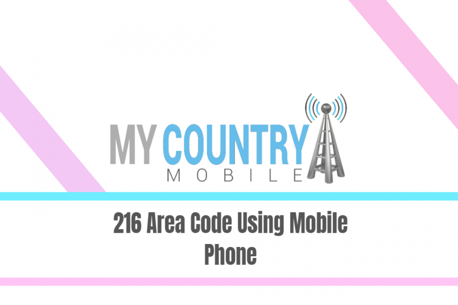 216 Area Code Using Mobile Phone - My Country Mobile