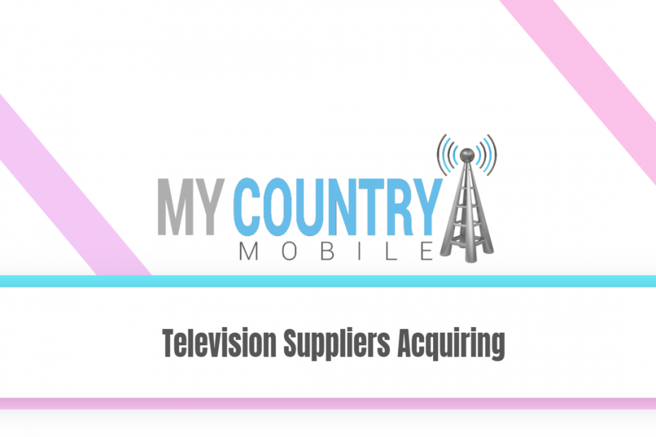 Television Suppliers Acquiring - My Country Mobile