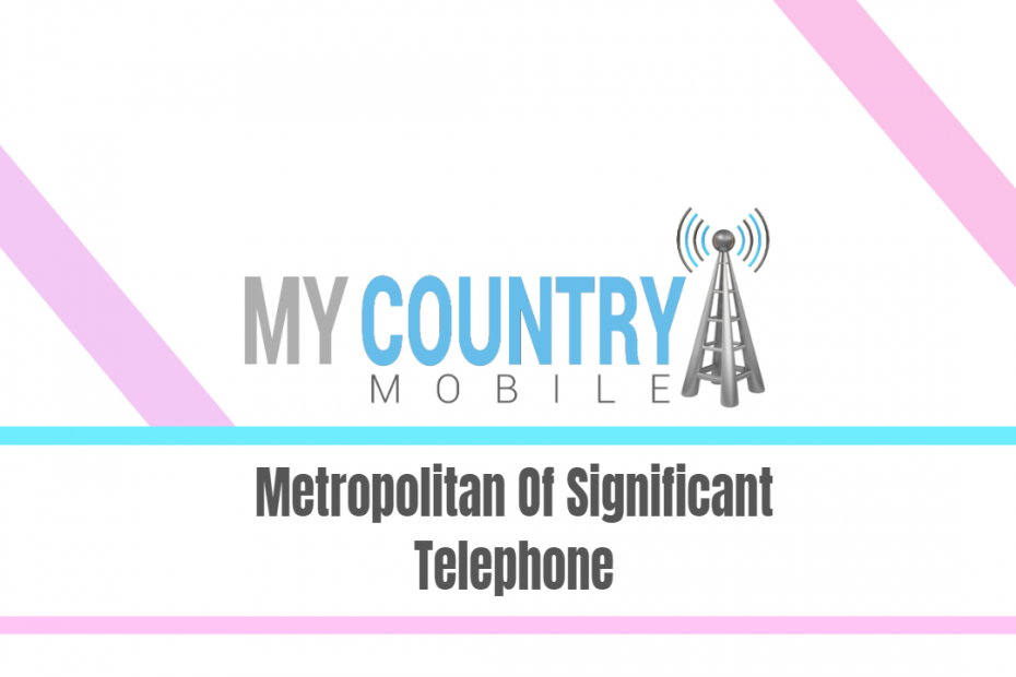 Metropolitan Of Significant Telephone - My Country Mobile