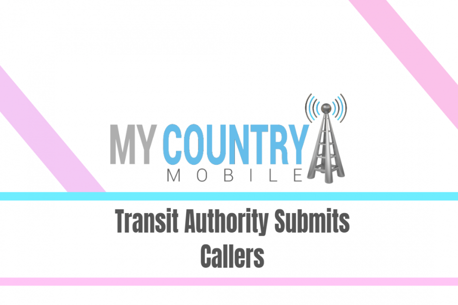 Transit Authority Submits Callers - My Country Mobile
