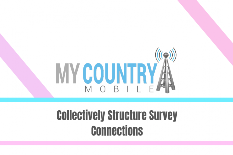 Collectively Structure Survey Connections - My Country Mobile
